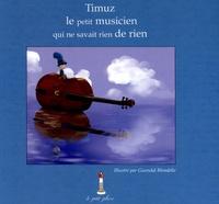 Pierrette Laigle et Gwendal Blondel - Timuz, le petit musicien qui ne savait rien de rien.