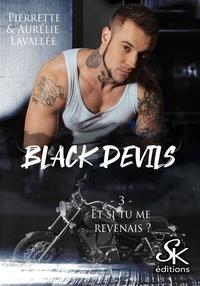 Pierrette Lavallée et Aurélie Lavallée - Black Devils Tome 3 : Et si tu me revenais ?.