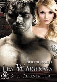 Pierrette Lavallée - Les Warriors Tome 3 : Le dévastateur.