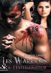 Pierrette Lavallée - Les Warriors Tome 6 : L'exterminateur.