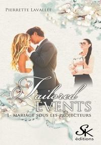Pierrette Lavallée - Tailored Events Tome 1 : Mariage sous les projecteurs.