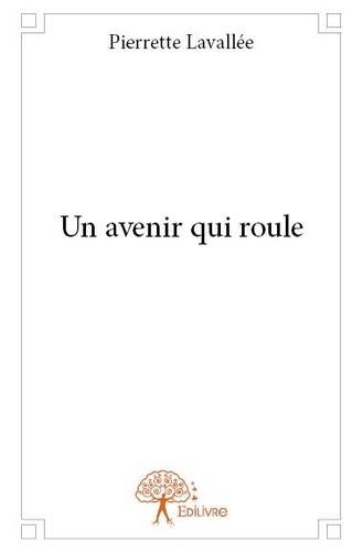 Pierrette Lavallée - Un avenir qui roule.