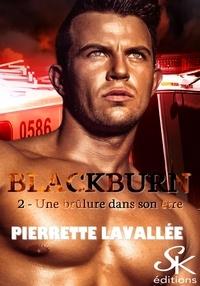 Pierrette Lavallée - Une brûlure dans son être - Blackburn, T2.