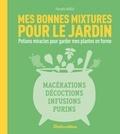 Pierrette Nardo - Mes bonnes mixtures pour le jardin - Potions miracles pour garder mes plantes en forme.