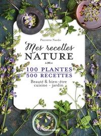 Accentsonline.fr Mes recettes nature - 100 plantes, 500 recettes. Beauté & bien-être, cuisine - jardin Image