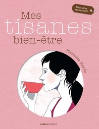 Pierrette Nardo - Mes tisanes bien-être.