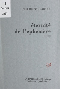 Pierrette Sartin - Éternité de l'éphémère.