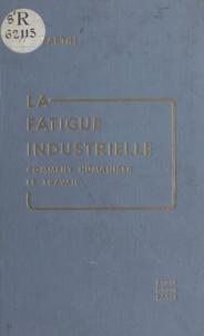 Pierrette Sartin et Francis Raison - La fatigue industrielle - Comment humaniser le travail.