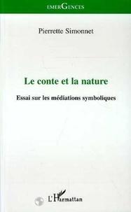 Pierrette Simonnet - Le conte et la nature - Essai sur les médiations symboliques.