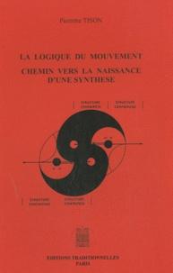 Pierrette Tison - La logique du mouvement - Chemin vers la naissance d'une synthèse.