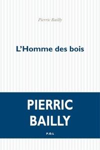 Pierric Bailly - L'homme des bois.