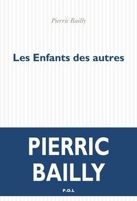 Pierric Bailly - Les enfants des autres.