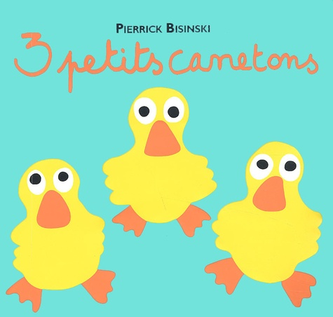 Pierrick Bisinski - 3 petits canetons.