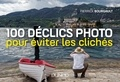 Pierrick Bourgault - 100 déclics photo pour éviter les clichés.