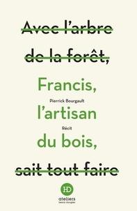 Pierrick Bourgault - Francis, l'artisan du bois.