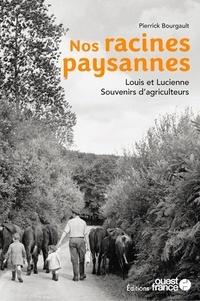 Pierrick Bourgault - Nos racines paysannes - Louis et Lucienne - Souvenirs d'agriculteurs.