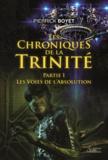Pierrick Boyet - Les Chroniques de la Trinité - Partie I : les Voies de l'Absolution.