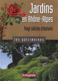 Pierrick Eberhard - Jardins en Rhône-Alpes, vingt siècles d'histoire.