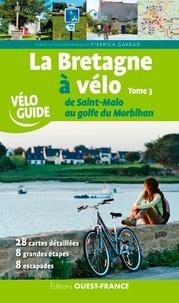 Pierrick Gavaud - La Bretagne à vélo - Tome 3, De Saint-Malo au golfe du Morbihan.