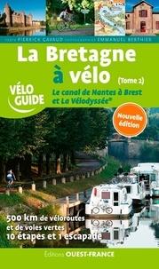 Pierrick Gavaud et Emmanuel Berthier - La Bretagne à vélo - Tome 2, Le canal de Nantes à Brest et La Vélodyssée.