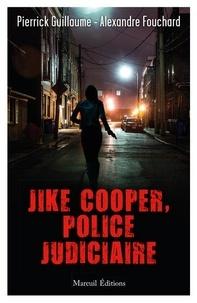 Pierrick Guillaume et Alexandre Fouchard - Jike Cooper, police judiciaire.