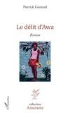 Pierrick Guinard - Le délit d'Awa - Roman.