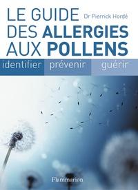 Pierrick Hordé - Le guide des allergies aux pollens.