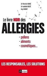 Pierrick Hordé et Isabelle Bossé - Le livre noir des allergies - Pollens, aliments, cosmétiques....