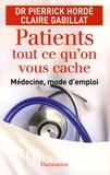 Pierrick Hordé et Claire Gabillat - Patients, tout ce qu'on vous cache - Médecine, mode d'emploi.