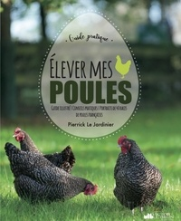 Pierrick Le Jardinier - Elever des poules !.