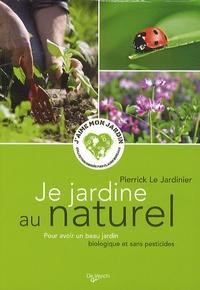 Pierrick Le Jardinier - Je jardine au naturel - Pour avoir un beau jardin biologique et sans pesticides.