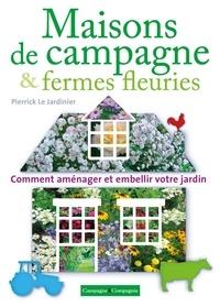 Pierrick Le Jardinier - Maisons de campagne & fermes fleuries - Comment aménager et embellir votre jardin.