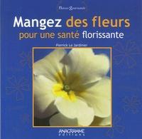 Pierrick Le Jardinier - Mangez des fleurs - Pour une santé florissante.