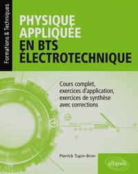 Pierrick Tupin-Bron - Physique appliquée en BTS électronique - Cours complet, exercices d'application, exercices de synthèse avec corrections.