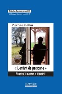 """Pierrine Robin - """"L'enfant de personne"""" - A l'épreuve du placement et de sa sortie."""
