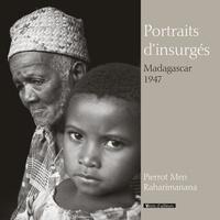 Pierrot Men et  Raharimanana - Portraits d'insurgés - Madagascar 1947.