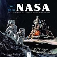 Piers Bizony - L'art de la NASA - Les illustrations qui lèvent le voile sur les missions.
