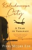 Piers Moore Ede - Kaleidoscope City - A Year in Varanasi.