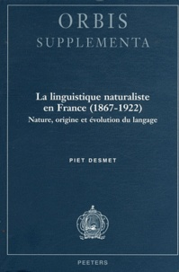 Piet Desmet - La linguistique naturaliste en France (1867-1922) - Nature, origine et évolution du langage.