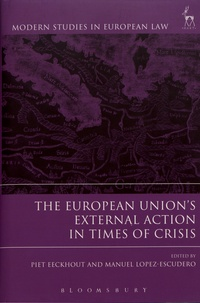 Piet Eeckhout et Manuel Lopez-Escudero - The European Union's External Action in Times of Crisis.