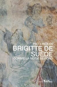 Piet Lincken - Brigitte de Suède - Comme la neige se fond.