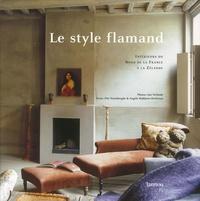 Piet Swimberghe et Angèle Boddaert-Devletian - Le style flamand - Intérieurs du Nord de la France à la Zélande.