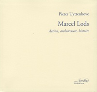 Pieter Uyttenhove - Marcel Lods - Action, architecture, histoire.