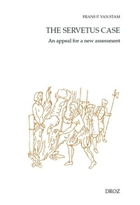 Pieter van stam Frans - The Servetus case - An appeal for a new assessment.