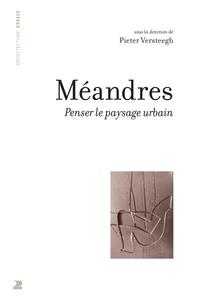 Pieter Versteegh et Vincent Kaufmann - Méandres - penser le paysage urbain.