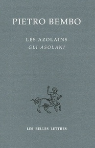 Pietro Bembo - Les Azolains : Gli Asolani - Edition bilingue français-italien.
