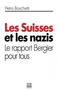 Pietro Boschetti - Les Suisses et les nazis - Le rapport Bergier pour tous.