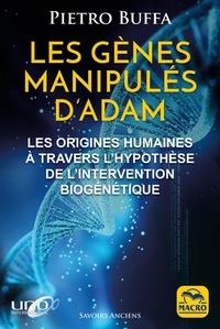 Les gênes manipulés d'Adam- Les origines humaines à travers l'hypothèse de l'intervention biogénétique - Pietro Buffa |