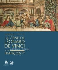 Pietro C. Marani - La Cène de Léonard de Vinci pour François Ier - Un chef d'oeuvre d'or et de soie.