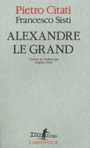Pietro Citati et Francesco Sisti - Alexandre le Grand.